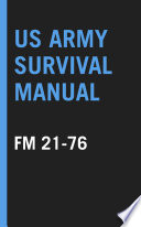 """US Army Survival Manual: FM 21-76"" by United States Department of Defense"