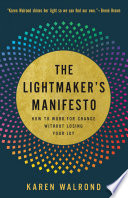 The Lightmaker's Manifesto: How to Work for Change Without Losing Your J