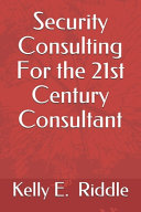 Security Consulting For the 21st Century Consultant Book