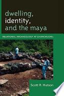 Dwelling, Identity, and the Maya