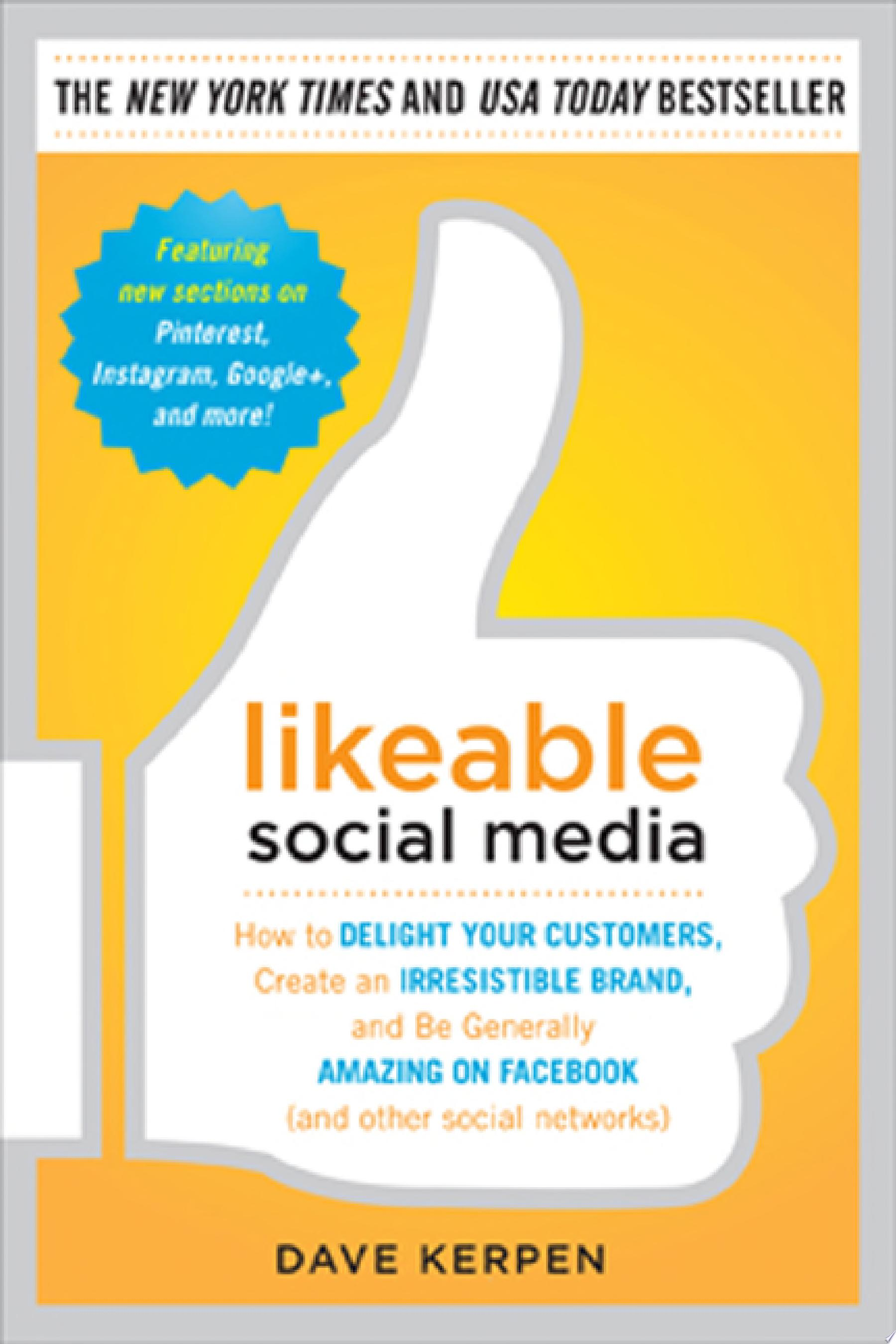 Likeable Social Media  How to Delight Your Customers  Create an Irresistible Brand  and Be Generally Amazing on Facebook    Other Social Networks