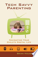 Tech Savvy Parenting: Navigating Your Child's Digital Life