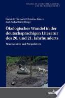 Ökologischer Wandel in der deutschsprachigen Literatur des 20. und 21. Jahrhunderts