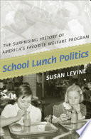 """School Lunch Politics: The Surprising History of America's Favorite Welfare Program"" by Susan Levine"
