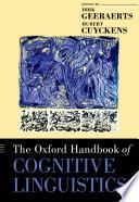 """The Oxford Handbook of Cognitive Linguistics"" by Dirk Geeraerts, Hubert Cuyckens"