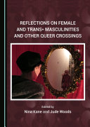 Reflections on Female and Trans* Masculinities and Other Queer Crossings