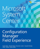 Microsoft System Center Configuration Manager Field Experience