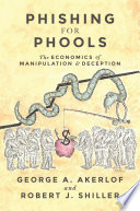"""""""Phishing for Phools: The Economics of Manipulation and Deception"""" by George A. Akerlof, Robert J. Shiller"""