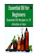 Essential Oil for Beginners  Essential Oil Recipes in 25 Minutes Or Less  Essential Oils  Essential Oils Recipes  Essential Oils Guide  Essential O Book