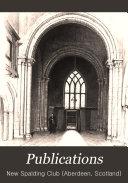 Publications St Nicholas Church Aberdeen Scot Cartularium Ecclesiae Sancti Nicholai Aberdonensis 2 V 1888 92