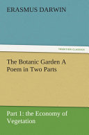 The Botanic Garden A Poem in Two Parts. Part 1: the Economy of Vegetation