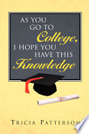 As You Go to College, I Hope You Have This Knowledge by Tricia Patterson PDF