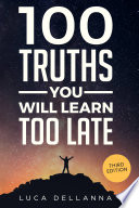 """100 Truths You Will Learn Too Late: 2nd edition"" by Luca Dellanna"