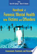 """Handbook of Forensic Mental Health with Victims and Offenders: Assessment, Treatment, and Research"" by David W. Springer, PhD, LCSW, Albert R. Roberts, DSW, PhD, BCETS, DACFE"