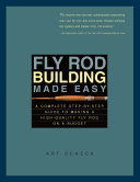 Fly Rod Building Made Easy  A Complete Step by Step Guide to Making a High Quality Fly Rod on a Budget