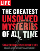 Life The Greatest Unsolved Mysteries Of All Time