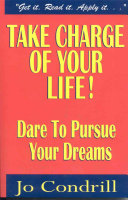 Take Charge of Your Life Dare to Pursue Your Dreams