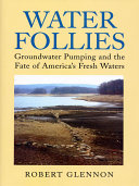 Water Follies: Groundwater Pumping and the Fate of America's Fresh ...