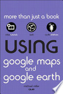 Using Google Maps and Google Earth, Enhanced Edition