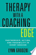 Therapy With A Coaching Edge Partnership Action And Possibility In Every Session