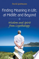 Finding Meaning In Life At Midlife And Beyond Wisdom And Spirit From Logotherapy