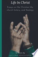 Life In Christ Essays On The Christian Life Church History And Theology