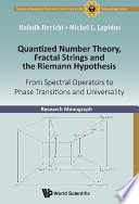 Quantized Number Theory  Fractal Strings And The Riemann Hypothesis  From Spectral Operators To Phase Transitions And Universality