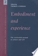 """Embodiment and Experience: The Existential Ground of Culture and Self"" by Thomas J. Csordas, American Ethnological Society. Annual Meeting (1991), Alan Harwood, Csordas Thomas J."