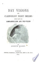 Day Visions and Clairvoyant Night Dreams with Facts on Somnambulism and Pre vision