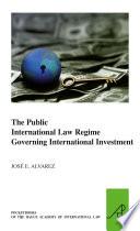 The Public International Law Regime Governing International Investment