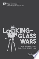 Looking-Glass Wars: Spies on British Screens since 1960