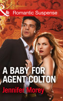 A Baby For Agent Colton (Mills & Boon Romantic Suspense) (The Coltons of Texas, Book 6)