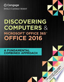 Shelly Cashman Series Discovering Computers & Microsoft Office 365 & Office 2016: A Fundamental Combined Approach