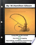 Camp Life in the Woods and the Tricks of Trapping and Trap Making; Containing Comprehensive Hints on Camp Shelter