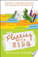 """Planning with Kids: A Guide to Organising the Chaos to Make More Time for Parenting"" by Nicole Avery"
