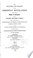 The Advantage and Necessity of the Christian Revelation Shewn from the State of Religion in the Ancient Heathen World