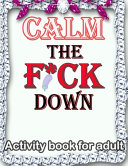 Calm the F*ck Down Activity Book for Adult
