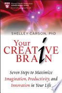"""""""Your Creative Brain: Seven Steps to Maximize Imagination, Productivity, and Innovation in Your Life"""" by Shelley Carson"""