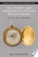 Art, Vision, and Nineteenth-Century Realist Drama  : Acts of Seeing