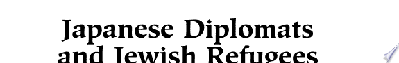 Japanese Diplomats and Jewish Refugees