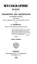 Mycographie suisse ou description des champignons qui croissent en Suisse, particulièrement dans le Canton de Vaud, aux environs de Lausanne