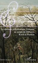 Pdf La chanson polyphonique française au temps de Debussy, Ravel et Poulenc Telecharger