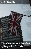 The Origins and Destiny of Imperial Britain