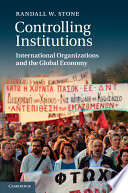 Controlling Institutions  : International Organizations and the Global Economy