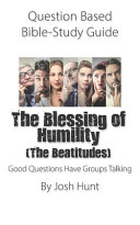 Question Based Bible Study Guide    The Blessing of Humility  The Beatitudes  Book
