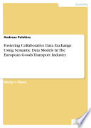 Fostering Collaborative Data Exchange Using Semantic Data Models In The European Goods Transport Industry