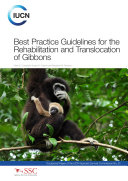 Best practice guidelines for the rehabilitation and translocation of gibbons