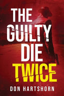 The Guilty Die Twice  A Legal Thriller