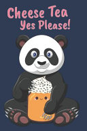 Cheese Tea Yes Please   A5 Lined Journal with Cute Panda Enjoying a Creamy Cheese Tea Is a Perfect Gift for Creative Journaling
