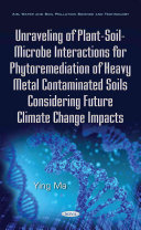 Unraveling of Plant-soil-microbe Interactions for Phytoremediation of Heavy Metal Contaminated Soils Considering Future Climate Change Impacts